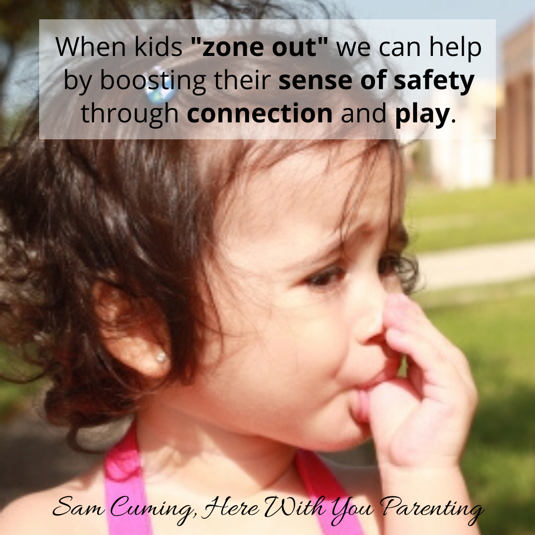 When kids _zone out_ we can help by boosting their sense of safety through connection and play.